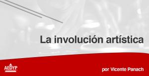 La involución artística - Vicente Panach - AEDYP